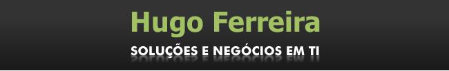 Hugo Ferreira - Soluções e Negócios em TI